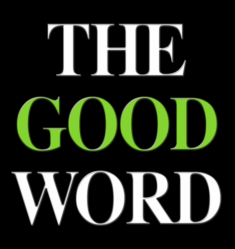 """THE GOOD WORD"""